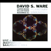 David S. Ware/Planetary Unknown: Live at Jazzfestival Saalfelden 2011 [Digipak]
