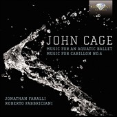 John Cage: Music for an Aquatic Ballet; Music for Carillon No. 6 / Jonathan Faralli, percussion; Roberto Fabbriciani, flutes