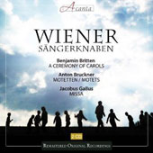 Britten: A Ceremony of Carols; Bruckner: Motets; Gallus: Missa / Vienna Boys Choir