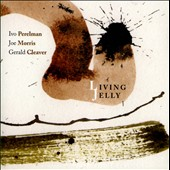 Gerald Cleaver/Ivo Perelman/Joe Morris (Guitar): Living Jelly