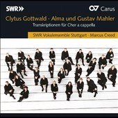 Transcriptions for a cappella chorus of music by Alma & Gustav Mahler by Clytus Gottwald / SWR Vocal Ens.