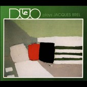 Le Duo: Plays Jacques Brel [Digipak]