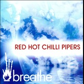 The Red Hot Chilli Pipers: Breathe