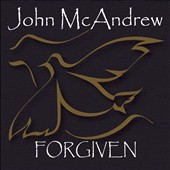 John McAndrew: Forgiven [Digipak]
