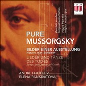 Pure Mussorgsky - Pictures at an Exhibition (based on Mussorgsky's original manuscript); Songs and Dances of Death / Elena Pankratova, soprano; Andrej Hoteev, piano