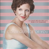 Rebecca Dumaine/The Dave Miller Trio: The Consequence of You