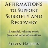 Steven Halpern: Affirmations to Support Sobriety and Recovery