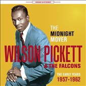 The Falcons/Wilson Pickett: The Midnight Mover: The Early Years 1957-1962 *