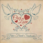 Peter Frank Santovito: Our Love