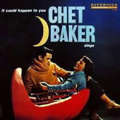 Chet Baker (Trumpet/Vocals/Composer): It Could Happen to You