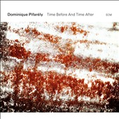 Dominique Pifarély (Violin): Time Before & Time After