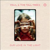 Paul & the Tall Trees: Our Love in the Light