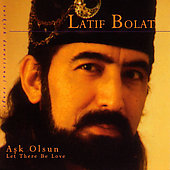 Latif Bolat: Ask Olsun: Let There Be Love