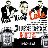 Nat King Cole: Jukebox Hits 1942-1953