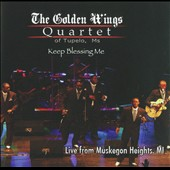 The Golden Wings Quartet: Keep Blessing Me: Live from Muskegon Heights, MI