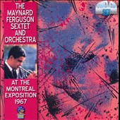 The Maynard Ferguson Sextet and Orchestra/Maynard Ferguson: At the Montreal Exposition 1967