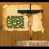 Jim Nailon: Arms Open Wide [Digipak]