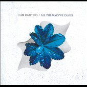 I Am Fighting: All The Ways We Can EP [EP]