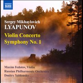 Sergey Mikhaylovich Lyapunov: Violin Concerto; Symphony No. 1