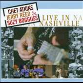 Chet Atkins/Jerry Reed/Suzy Bogguss: Live in Nashville