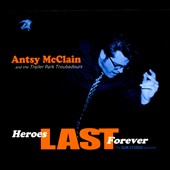 Antsy McClain/Antsy McClain & the Trailer Park Troubadours: Heroes Last Forever: The Sun Studio Sessions [Digipak]