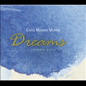 Craig Madden Morris: Dreams - Chamber Music