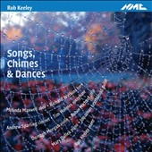 Rob Keeley: Songs, Chimes & Dances, chamber music