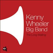 Kenny Wheeler: The Long Waiting *