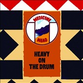 Medicine Head: Heavy on the Drum
