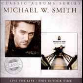 Michael W. Smith: Classic Albums Series: Live the Life/This Is Your Time *