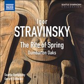 Stravinsky: The Rite of Spring; Dumbarton Oaks; Concerto in E flat / Schwarz, Seattle SO