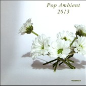 Various Artists: Pop Ambient 2013