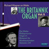 The Britannic Organ, Vol. 5: Richard Wagner on Welte Britannic Organ