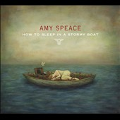 Amy Speace: How to Sleep in a Stormy Boat [Digipak]