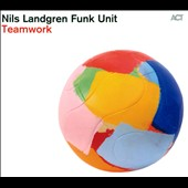The Nils Landgren Funk Unit: Teamwork [Digipak] *