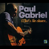 Paul Gabriel (Guitar): What's the Chance... [Digipak]