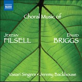 Choral Music of Jeremy Filsell (b.1964) and David Briggs (b.1962) / Vasari Singers