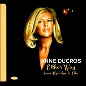 Anne Ducros: Either Way: From Marilyn to Ella [Digipak] *
