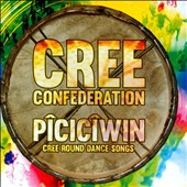 Cree Confederation: Pîcicîwin: Cree Round Dance Songs