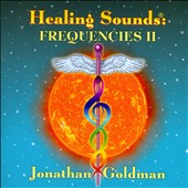 Jonathan Goldman: Healing Sounds: Frequencies, Vol. 2 *