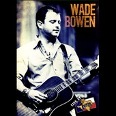 Wade Bowen: Live at Billy Bob's [Video]