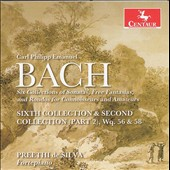 C.P.E. Bach: Six Collections of Sonatas, Free Fantasias, and Rondos for Connoisseurs and Amateurs - Sixth Collection & Second Collection (Part 2) / Preethi de Silva, fortepiano