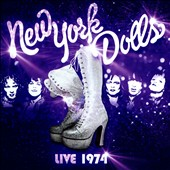 New York Dolls: Live 1974 *