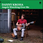 Dan Kroha: Angels Watching over Me [Digipak]