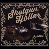 Shotgun Holler: Loaded [Digipak]