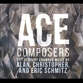 Ace Composers: 21st Century Chamber Music by Christopher Schmitz, Alan Schmitz, Eric Schmitz, Christopher Schmitz / various artists