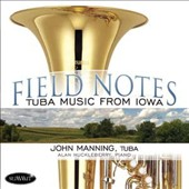 Tuba Music from Iowa by Claire Sievers, Jerry Owen, Katharine Wohlman, Barbara York, Grant Wood & Roberto Pintos / John Manning, tuba; Alan Huckleberry, piano