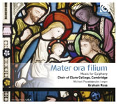'Mater ora filium' - Music for Epiphany: works by Di Lasso, Sheppard, Byrd, Palestrina, Mouton, Poulenc, Howells, Warlock, Berkeley et al. / Graham Ross, organ; Choir of Clare College, Michael Papadopoulos, organ