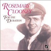 Rosemary Clooney: For the Duration