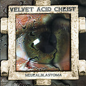 Velvet Acid Christ: Neuralblastoma